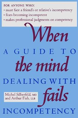 When the Mind Fails: A Guide to Dealing with Incompetency (Paperback)