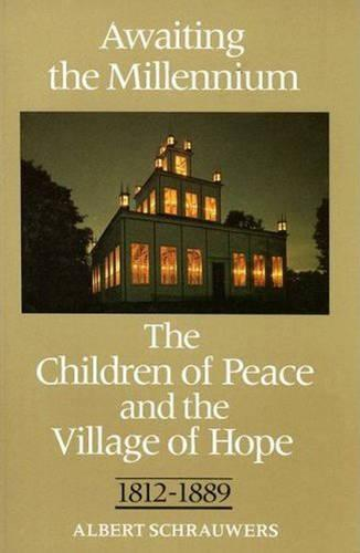 Awaiting the Millennium: The Children of Peace and the Village of Hope, 1812-1889 (Paperback)