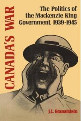 Canada's War: The Politics of the Mackenzie King Government, 1939-45 (Paperback)