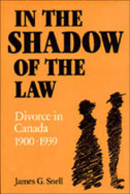 In the Shadow of the Law: Divorce in Canada, 1900-39 (Paperback)