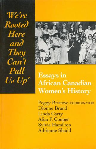 We're rooted here and they can't pull us up: Essays in African Canadian Women's History (Paperback)