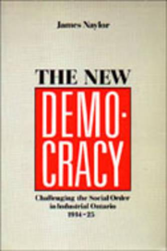 The New Democracy: Challenging the Social Order in Industrial Ontario, 1914-1925 (Paperback)