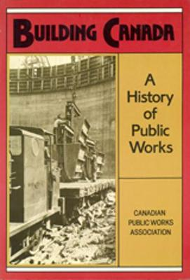 Building Canada: A History of Public Works (Paperback)