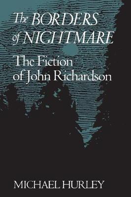 The Borders of Nightmare: Fiction of John Richardson (Hardback)