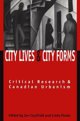City Lives and City Forms: Critical Research and Canadian Urbanism (Paperback)