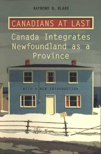 Canadians at Last: The Integration of Newfoundland as a Province (Paperback)