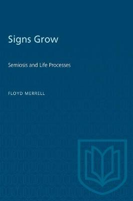 Signs Grow: Semiosis and Life Processes - Toronto Studies in Semiotics and Communication (Paperback)