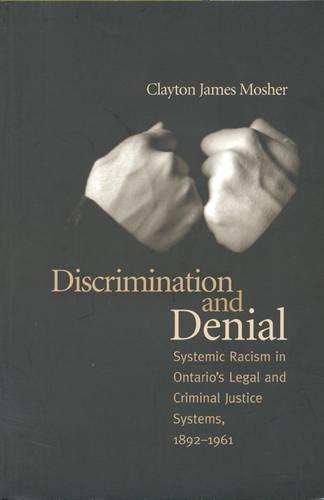 Discrimination and Denial: Systemic Racism in Ontario's Legal and Criminal Justice System, 1892-1961 (Paperback)