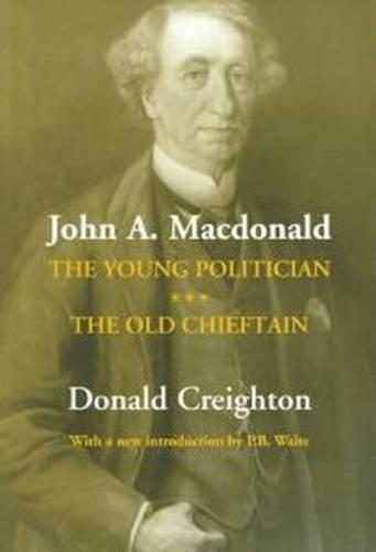 John A. Macdonald: The Young Politician. The Old Chieftain - RICH: Reprints in Canadian History (Paperback)
