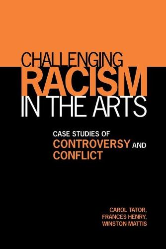 Challenging Racism in the Arts: Case Studies of Controversy and Conflict (Paperback)