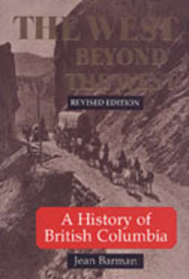 The West Beyond the West: History of British Columbia (Paperback)