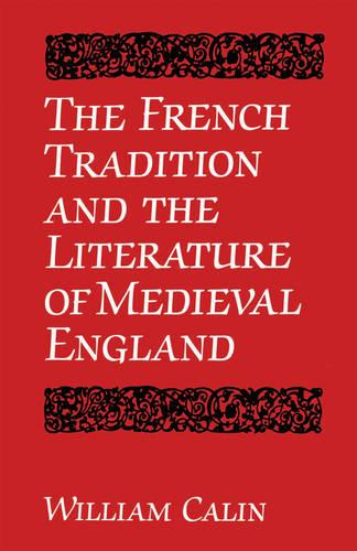 The French Tradition and the Literature of Medieval England - University of Toronto Romance Series (Paperback)
