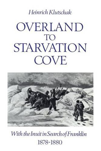 Overland to Starvation Cove: With the Inuit in Search of Franklin, 1878-1880 - Heritage (Paperback)