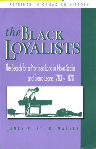 The Black Loyalists: The Search for a Promised Land in Nova Scotia and Sierra Leone, 1783-1870 - RICH: Reprints in Canadian History (Paperback)