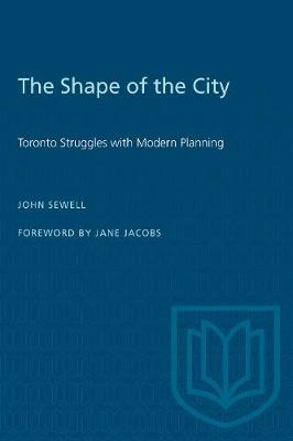 The Shape of the City: Toronto Struggles with Modern Planning - Heritage (Paperback)