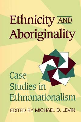 Ethnicity and Aboriginality: Case Studies in Ethnonationalism (Paperback)