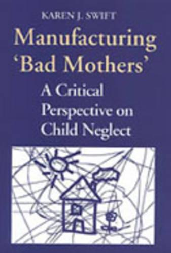 Manufacturing 'Bad Mothers': A Critical Perspective on Child Neglect - Heritage (Paperback)