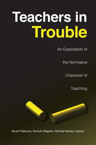 Teachers in Trouble: An Exploration of the Normative Character of Teaching (Paperback)