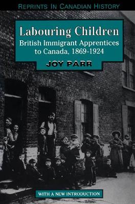Labouring Children: British Immigrant Apprentices to Canada, 1869-1924 (Paperback)