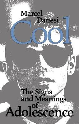 Cool: The Signs and Meanings of Adolescence - Toronto Studies in Semiotics and Communication (Paperback)