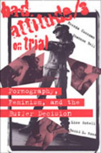 Bad Attitude(s) on Trial: Pornography, Feminism, and the Butler Decision - The Canada 150 Collection (Paperback)