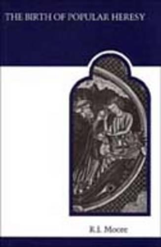 The Birth of Popular Heresy - MART: The Medieval Academy Reprints for Teaching 33 (Paperback)