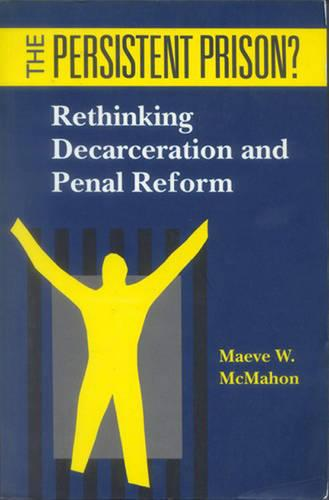 The Persistent Prison?: Rethinking Decarceration and Penal Reform (Paperback)