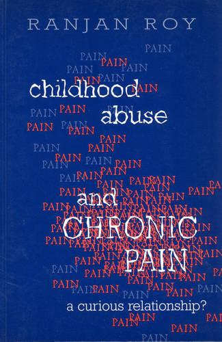 Childhood Abuse and Chronic Pain: A Curious Relationship? (Paperback)