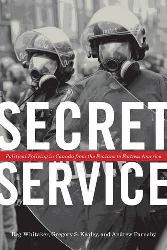 Secret Service: Political Policing in Canada From the Fenians to Fortress America (Paperback)