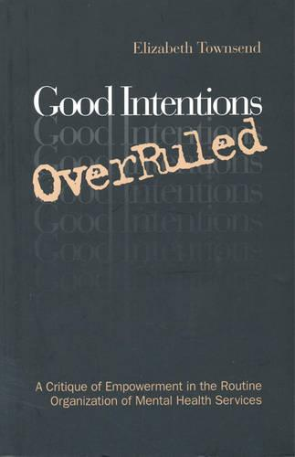 Good Intentions OverRuled: A Critique of Empowerment in the Routine Organization of Mental Health Services (Paperback)