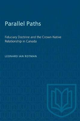 Parallel Paths: Fiduciary Doctrine and Crown-native Relationship in Canada (Paperback)