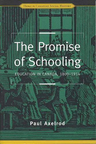 The Promise of Schooling: Education in Canada, 1800-1914 - Themes in Canadian History (Paperback)