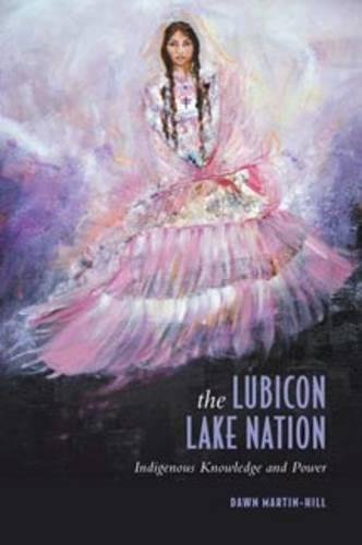 The Lubicon Lake Nation: Indigenous Knowledge and Power (Paperback)