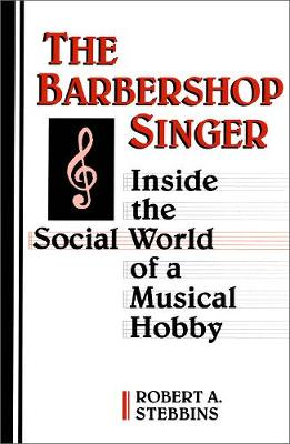 The Barbershop Singer: Inside the Social World of a Musical Hobby (Paperback)