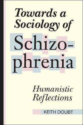 Towards a Sociology of Schizophrenia: Humanistic Reflections (Paperback)