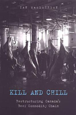 Kill and Chill: Restructuring Canada's Beef Commodity Chain (Paperback)