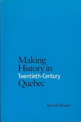 Making History in Twentieth-Century Quebec (Paperback)