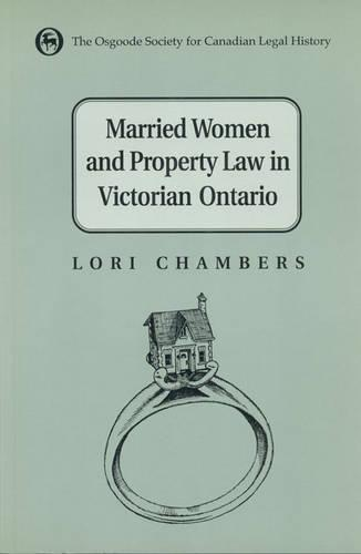Married Women and the Law of Property in Victorian Ontario - Osgoode Society for Canadian Legal History (Paperback)
