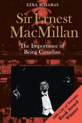 Sir Ernest MacMillan: The Importance of Being Canadian (Paperback)