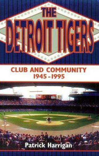 The Detroit Tigers: Club and Community, 1945-1995 (Paperback)