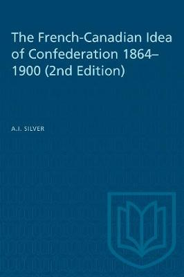 The French-Canadian Idea of Confederation, 1864-1900 (Paperback)