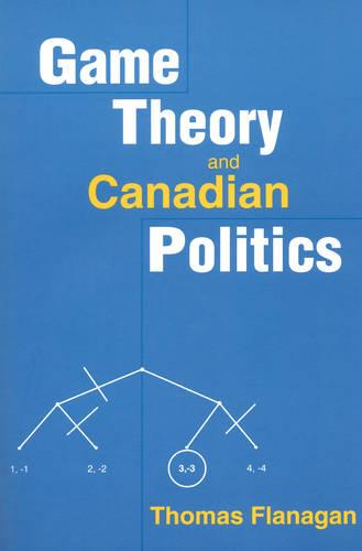 Game Theory and Canadian Politics (Paperback)