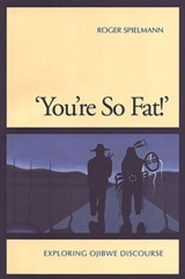 'You're So Fat!': Exploring Ojibwe Discourse (Paperback)