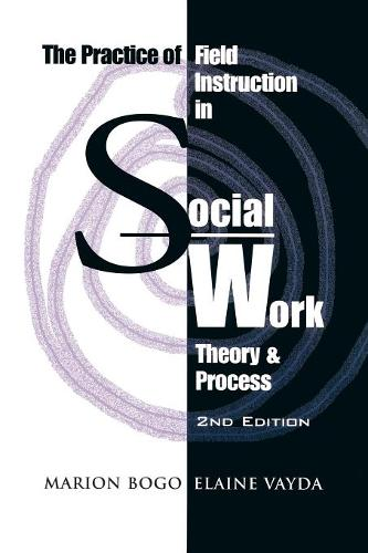 The Practice of Field Instruction in Social Work: Theory and Process (Paperback)