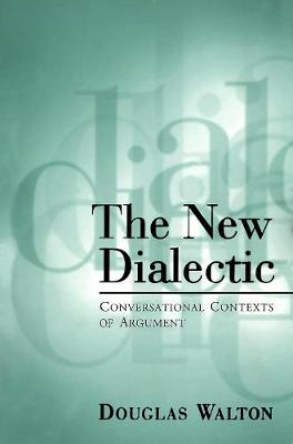 The New Dialectic: Conversational Contexts of Argument - Toronto Studies in Philosophy (Paperback)