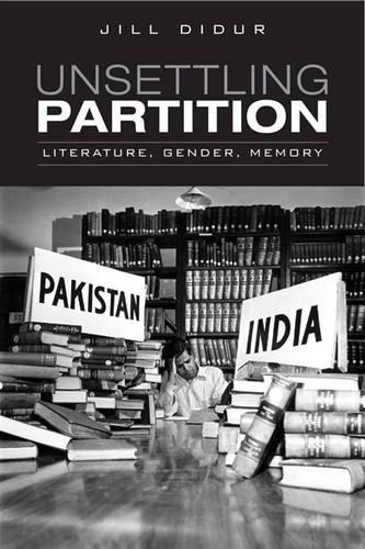 Unsettling Partition: Literature, Gender, Memory - Heritage (Hardback)