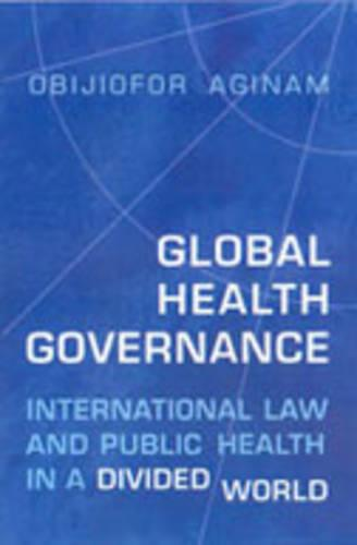 Global Health Governance: International Law and Public Health in a Divided World (Hardback)