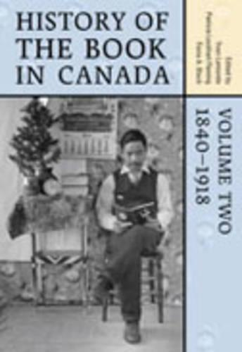History of the Book in Canada: Volume 2: 1840-1918 (Hardback)