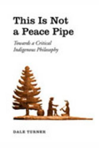 This Is Not a Peace Pipe: Towards a Critical Indigenous Philosophy (Hardback)