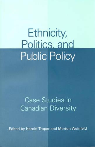 Ethnicity, Politics, and Public Policy: Case Studies in Canadian Diversity (Paperback)